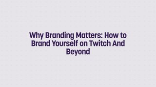 Why Branding Matters: How to Brand Yourself on Twitch And Beyond