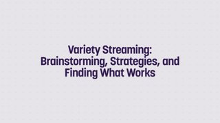 Variety Streaming: Brainstorming, Strategies, and Finding What Works