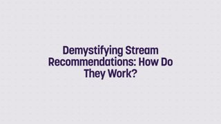 Demystifying Stream Recommendations: How Do They Work?