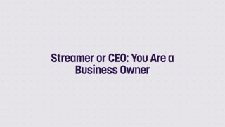 Streamer or CEO: You Are a business Owner