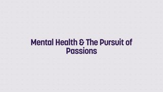 Mental Health & The Pursuit of Passions