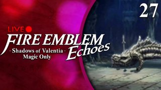 Fire Emblem Echoes: Shadows of Valentia :: Magic Only :: Livestream Part 27