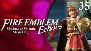 Fire Emblem Echoes: Shadows of Valentia :: Magic Only :: Livestream Part 35