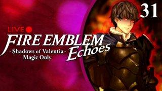 Fire Emblem Echoes: Shadows of Valentia :: Magic Only :: Livestream Part 31