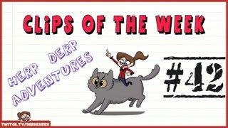 Clips Of The Week #42 - Herp Derp Adventures