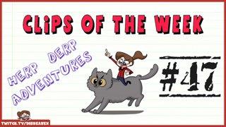 Clips Of The Week #47 - Herp Derp Adventures