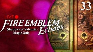 Fire Emblem Echoes: Shadows of Valentia :: Magic Only :: Livestream Part 33