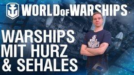 [DE] World of Warships mit Hurz & Sehales