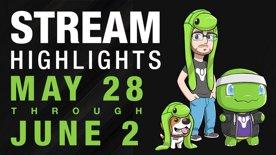 Stream Highlights May28-Jun2, 2017