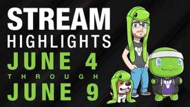 Stream Highlights - June 4-June 9, 2017