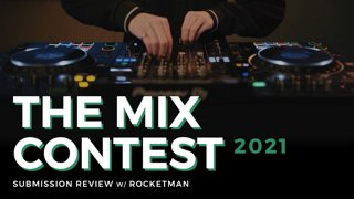 Submission Reviews w/ Rocketman - The Mix Contest 2021