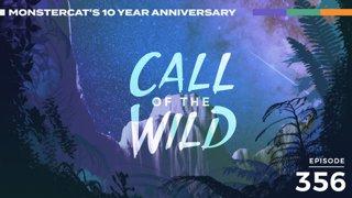 356 - Monstercat Call of the Wild (10 Year Anniversary - CommunityTakeover)