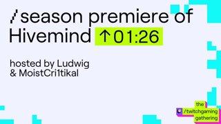 Hivemind Season 2 Premiere  w/ Ludwig & MoistCr1TiKaL | ft/Amouranth/Sweet_Anita/EsfandTV/PaymoneyWubby