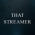 View ThatStreamer_'s Profile
