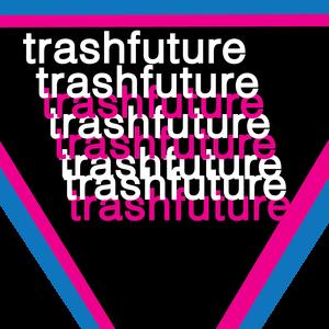 trashfuturepodcast