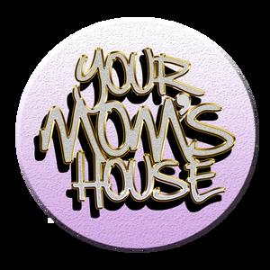 yourmomshousepodcast