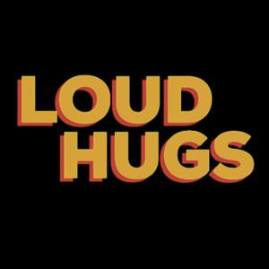 Loudhugs