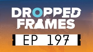 Dropped Frames EP 197
