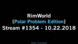 Rimworld [Stream #1354 | Polar Problem Edition] 10.22.2018