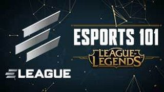 ELEAGUE's Esports 101: League of Legends