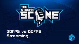 30FPS vs 60FPS Streaming | The Stream Scene