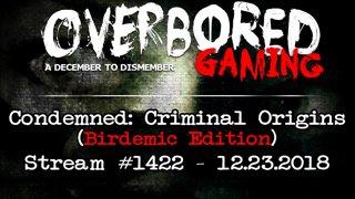 Condemned: Criminal Origins [Stream #1422 | Birdemic Edition] 12.23.2018