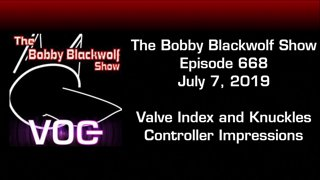 [Podcast] Bobby Blackwolf Show Episode 668 - Valve Index and Knuckles Impressions