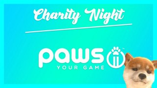 First Ever Charity Night / Paws Your Game