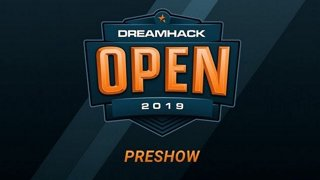 Preshow - Day 1 - DreamHack Open Summer 2019