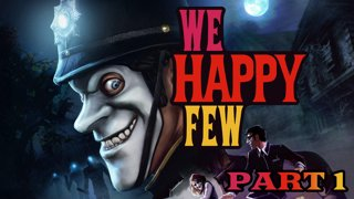 We Happy Few Playthrough: Part 1