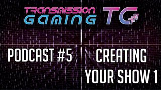 [PODCAST] TG #5 - Creating Your Show!