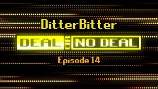 Deal or No Deal Ep. 14 - DitterBitter | Ron Plays Games