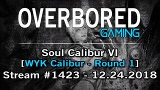 Soul Calibur VI [Stream #1423 | WYK Calibur 1] 12.24.2018