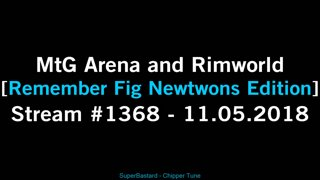 RimWorld + MtGA [Stream #1368 | Remember Fig Newtwons Edition] 11.05.2018 Part 2 of 2