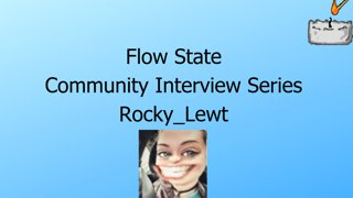 Flow State Community Interview   Rocky_Lewt