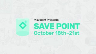 Highlight: Waypoint Presents: Save Point! First 32 Hours.