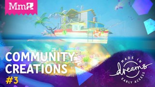 Dreams Early Access CoMmunity Creations #3  | #DreamsPS4