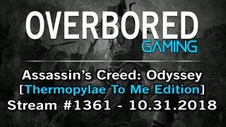 AC: Odyssey [Stream #1361 | Thermopylae To ME Edition] 10.31.2018