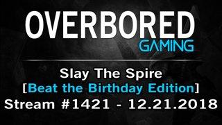 Slay The Spire [Stream #1421 | Beat The Birthday Edition] 12.21.2018