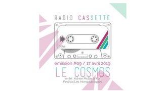 Radio Cassette #09 - Le Cosmos