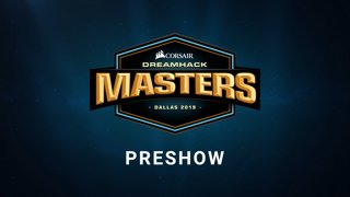 Preshow - Day 4 - CORSAIR DreamHack Masters Dallas 2019