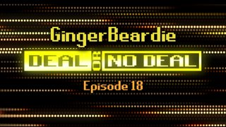 Deal or No Deal Ep. 18 - GingerBeardie | Ron Plays Games