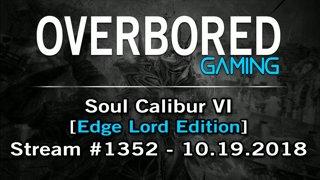 Soul Calibur VI [Stream #1352 | Edge Lord Edition] 10.19.2018