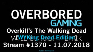 Overkill's The Walking Dead [Bonus Team Stream | WYKng Dead! #ad Edition] 11.07.2018