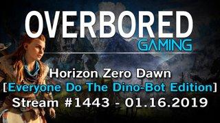 Horizon Zero Dawn [Stream #1443 | Everyone Do The Dino-Bot] 1.16.2019