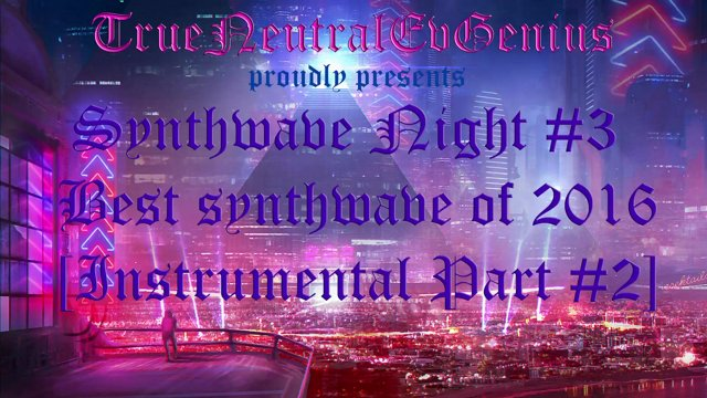 Synthwave Night #3  Best Synthwave of 2016  Epic Win! [Part II -  Instrumental #2]