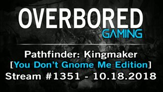 Pathfinder: Kingmaker [Stream #1351 | You Don't Gnome Me Edition] 10.18.2018