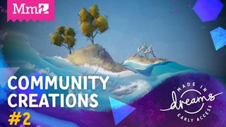 Dreams Early Access CoMmunity Creations #2  | #DreamsPS4