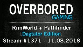RimWorld + Pathfinder [Stream #1371 | Dagtator Edition] 11.08.2018