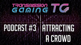 [PODCAST] TG#3 - Attracting A Crowd